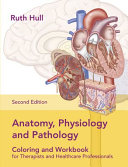 Anatomy  Physiology and Pathology Colouring and Workbook for Therapists and Healthcare Professionals