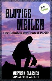 Blutige Meilen - Der Bahnbau der Central Pacific: Western-Classics-Roman -