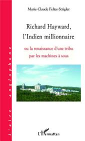 Richard Hayward, l'Indien millionnaire: Ou la renaissance d'une tribu par les machines à sous