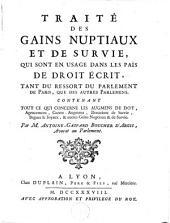 Traité des gains nuptiaux et de survie, qui sont en usage dans les païs de droit écrit, tant du ressort du Parlement de Paris, que des autres parlemens: contenant tout ce qui concerne les augmens de dot ...