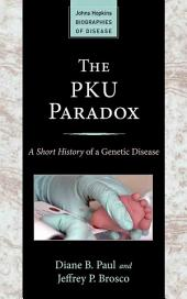 The PKU Paradox: A Short History of a Genetic Disease