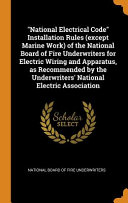 National Electrical Code Installation Rules  Except Marine Work  of the National Board of Fire Underwriters for Electric Wiring and Apparatus  as Recommended by the Underwriters  National Electric Association PDF
