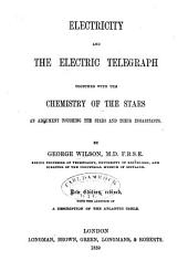 Electricity and the electric telegraph together with The chemistry of the stars: an argument touching the stars and their inhabitants