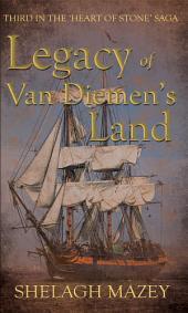 Legacy of Van Diemen's Land: Third in the 'Heart of Stone' Saga