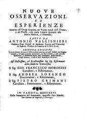 Nuove osservazioni, ed esperienze intorno all'ovaja scoperta ne' vermi tondi dell'uomo, e de' vitelli, con varie lettere spettanti alla storia medica, e naturale, fatte da Antonio Vallisnieri ..