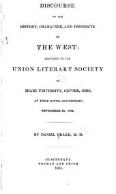 Discourse on the History, Character, and Prospects of the West: Delivered to the Union Literary Society of Miami University, Oxford, Ohio, at Their Ninth Anniversary, September 23, 1834