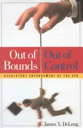 Out of Bounds, Out of Control: Regulatory Enforcement at the EPA