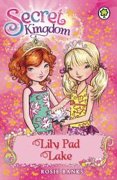 Secret Kingdom: Lily Pad Lake: Book 10