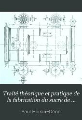 Traité théorique et pratique de la fabrication du sucre de betterave: Volume2