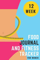 12 Week Food Journal and Fitness Tracker for Women