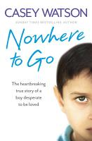 Nowhere to Go  The heartbreaking true story of a boy desperate to be loved PDF