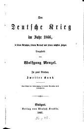 Der Deutsche Krieg im Jahr 1866, in seinen Ursachen, seinem Verlauf und seinen nächsten Folgen: Dargestellt von Wolfgang Menzel. In zwei Bänden, Band 2