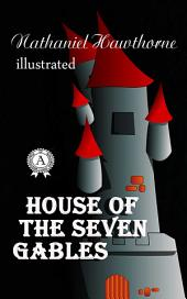 The House of the Seven Gables. Illustrated edition
