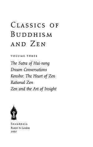 Classics of Buddhism and Zen: The Sutra of Hui-neng, dream conversations, Kensho: the heart of Zen, rational Zen, Zen and the art of insight