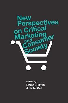 New Perspectives on Critical Marketing and Consumer Society PDF
