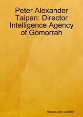 Peter Alexander Taipan Director Intelligence Agency of Gomorrah