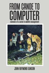 From Canoe to Computer: Memoirs of a Career in Wildlife Management