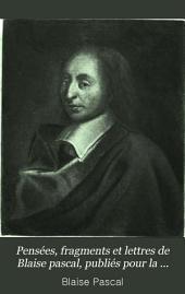 Pensées, fragments et lettres de Blaise pascal, publiés pour la première fois conformément aux manuscrits: Volume1