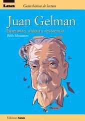Juan Gelman, esperanza, utopía y resistencia