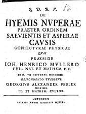 De hyemis nuperae praeter ordinem saevientis et asperae causis coniecturae physicae