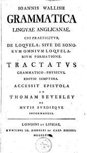 Grammatica lingua anglicanae: cui praefigitur, de loquela, sive de sonorum omnium loquelarium formatione; tractatus grammatico-physicus