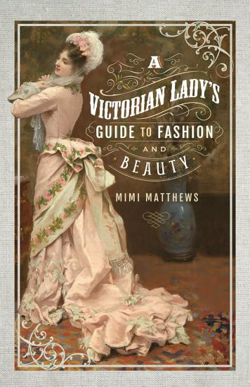 A Victorian Lady s Guide to Fashion and Beauty PDF