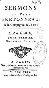 Sermons du Pere Bretonneau, de la Compagnie de Jesus: Carême : Tome premier