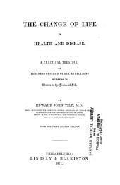 The Change of Life in Health and Disease: A Practical Treatise on the Nervous and Other Affections Incidental to Women at the Decline of Life