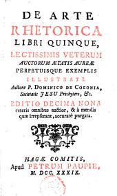 De arte rhetorica libri quinque lectissimis veterum auctorum ætatis aureæ perpetuisque exemplis illustrati