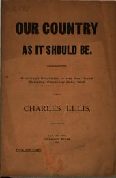Our County as it Should be: A Lecture Delivered in the Salt Lake Theatre, February 28th, 1892