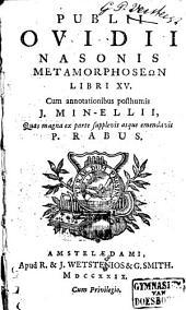 Publii Ovidii Nasonis Metamorfoseōn libri XV.: Cum annotationibus J. Min-ellii, quas .. supplevit atque emendavit P. Rabus, Volume 1