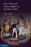 Free Trade and Sailors  Rights in the War of 1812 PDF