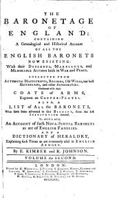 The Baronetage of England:: Containing a Genealogical and Historical Account of All the English Baronets Now Existing: with Their Descents, Marriages, and Memorable Actions Both in War and Peace. Collected from Authentic Manuscripts, Records, Old Wills, Our Best Historians, and Other Authorities. Illustrated with Their Coats of Arms, Engraven on Copper-plates. Also, a List of All the Baronets, who Have Been Advanced to that Dignity, from the First Institution Thereof. To which is Added, An Account of Such Nova-Scotia Baronets as are of English Families; and a Dictionary of Heraldry, Explaining Such Terms as are Commonly Used in English Armory, Volume 2