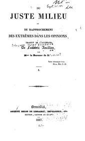 Du juste milieu; ou, Du rapprochement des extrêmes dans les opinions: Volume1