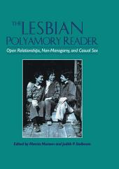 The Lesbian Polyamory Reader: Open Relationships, Non-Monogamy, and Casual Sex
