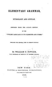 "Elementary Grammar, Etymology and Syntax: Abridged from the Octavo Edition of the ""English Language in Its Elements and Forms."" Designed for General Use in Common Schools"