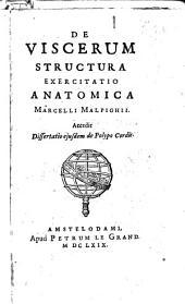De viscerum structura exercitatio anatomica Marcelli Malpighii. Accedit dissertatio ejusdem de polypo cordis