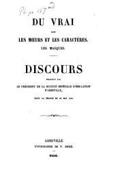 Du vrai dans les moeurs et les caractères: Les masques. Discours prononcé par le président de la Société Imp. d'émulation d'Abbeville dano la séance du 29 Mai 1856