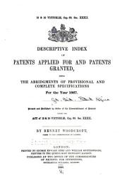... Descriptive Index of Patents Applied for and Patents Granted: Being the Abridgements of Provisional and Complete Specifications for the Year[s] 1867-1868