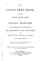 The Union Text Book: Containing Selections from the Writings of Daniel Webster, The Declaration of Independence, the Constitution of the United States, and Washington's Farewell Address