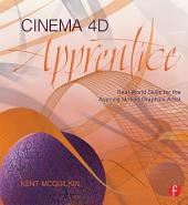 Cinema 4D Apprentice: Real-World Skills for the Aspiring Motion Graphics Artist