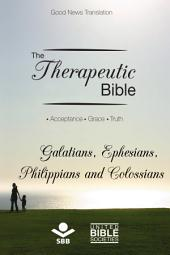 The Therapeutic Bible – Galatians, Ephesians, Philippians and Colossians: Acceptance • Grace • Truth