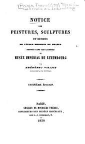 Notice des peintures, sculptures et dessins de l'École moderne de France: exposés dans les galeries du Musée impérial du Luxembourg