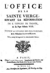 L' Office De La Sainte Vierge: Svivant La Réformation Du S. Concile De Trente, & du Pape Urbain VIII. ; Disposé A L'Usage Des Religieuses de la Visitation Sainte-Marie
