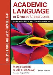 Academic Language in Diverse Classrooms: English Language Arts, Grades 6-8: Promoting Content and Language Learning