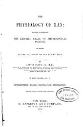 The Physiology of Man: Designed to Represent the Existing State of Physiological Science, as Applied to the Functions of the Human Body, Volume 1