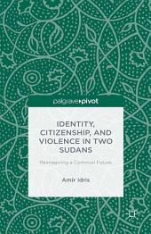 Identity, Citizenship, and Violence in Two Sudans: Reimagining a Common Future
