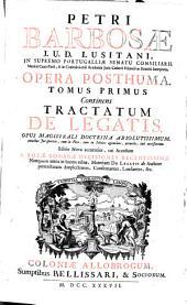 Petri Barbosae ... Opera posthuma: tomus primus continens tractatum de legatis... ; -secundus continens tractatum de substitutionibus...