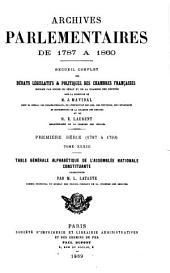 Archives parlementaires de 1787 á 1860: recueil complet des débats législatifs & politiques des chambres françaises imprimé par ordre du Sénat et de la Chambre des députés sous la direction de J. Mavidal ... et de E. Laurent. Première série (1787 à 1799).