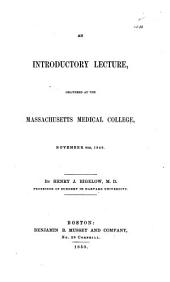 An introductory lecture, delivered at the Massachusetts Medical College, November 6th, 1849